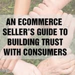 An Ecommerce Seller's Guide to Building Trust with Consumers